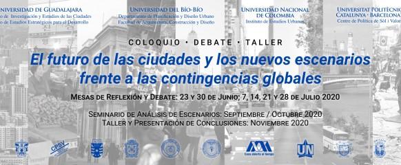 COLOQUIO – DEBATE – TALLER: El futuro de las ciudades y los nuevos escenariosfrente a las contingencias globales